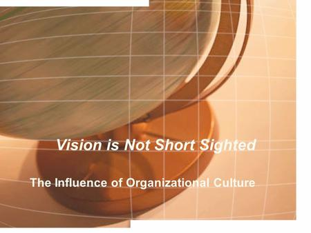 Vision is Not Short Sighted The Influence of Organizational Culture.