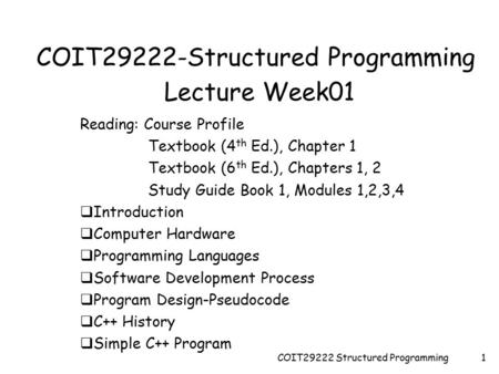 COIT29222 Structured Programming1 COIT29222-Structured Programming Lecture Week01 Reading: Course Profile Textbook (4 th Ed.), Chapter 1 Textbook (6 th.