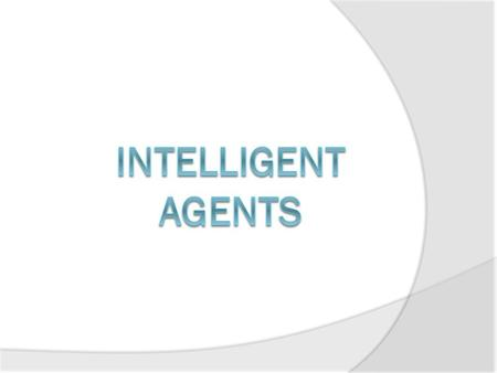 Instructional Objective  Define an agent  Define an Intelligent agent  Define a Rational agent  Discuss different types of environment  Explain classes.