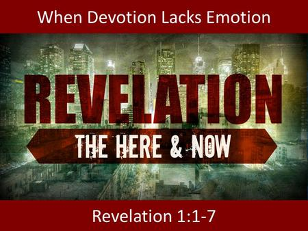 When Devotion Lacks Emotion Revelation 1:1-7. www.comingbacksoon.com.