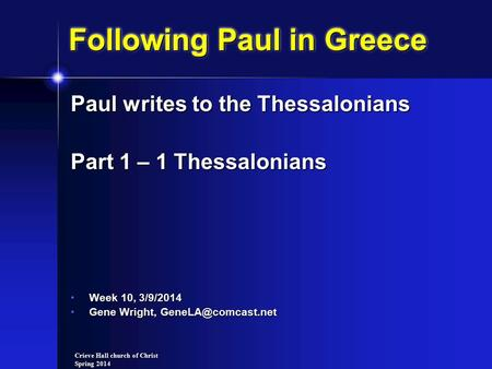 Crieve Hall church of Christ Spring 2014 Following Paul in Greece Paul writes to the Thessalonians Part 1 – 1 Thessalonians Week 10, 3/9/2014 Week 10,
