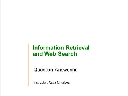 Information Retrieval and Web Search Question Answering Instructor: Rada Mihalcea.