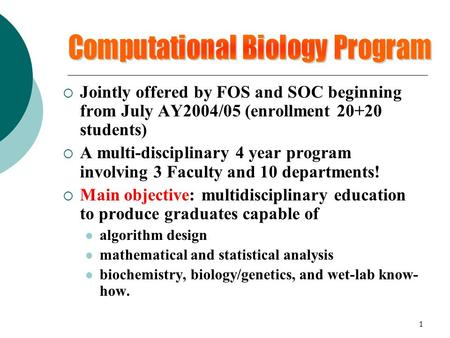 1  Jointly offered by FOS and SOC beginning from July AY2004/05 (enrollment 20+20 students)  A multi-disciplinary 4 year program involving 3 Faculty.