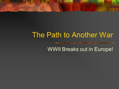 The Path to Another War WWII Breaks out in Europe!