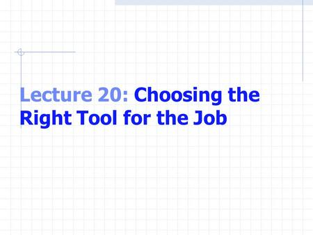 Lecture 20: Choosing the Right Tool for the Job. What is MATLAB? MATLAB is one of a number of commercially available, sophisticated mathematical computation.