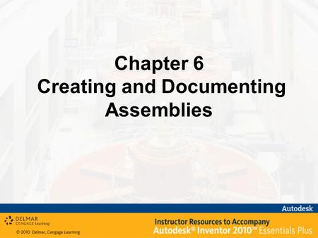 Chapter 6 Creating and Documenting Assemblies. After completing this chapter, you will be able to perform the following: – Understand the assembly options.