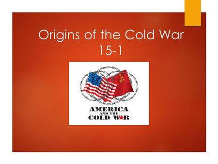 Origins of the Cold War 15-1. Lesson Objectives  How did personal and political differences among Allied leaders lead to new global challenges?