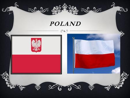POLAND  Flag :. T h e flag of Poland consists of two horizontal stripes of equal width, the top being white and red underneath. Poland: Poland, officially.