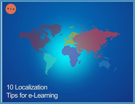 10 Localization Tips for e-Learning. Page 2 www.viadelivers.com 10 Localization Tips for e-Learning Hello. Buenos Dias. Ciao. Konichiwa. Zdravstvuite.