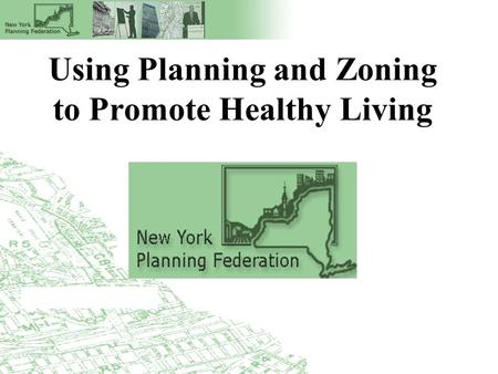 Using Planning and Zoning to Promote Healthy Living.