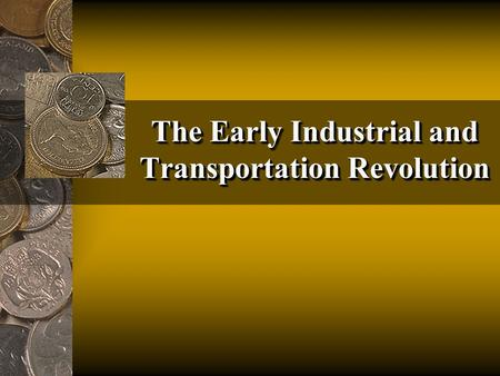 The Early Industrial and Transportation Revolution.