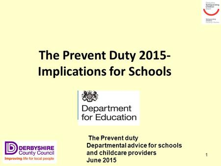 1 The Prevent Duty 2015- Implications for Schools The Prevent duty Departmental advice for schools and childcare providers June 2015.