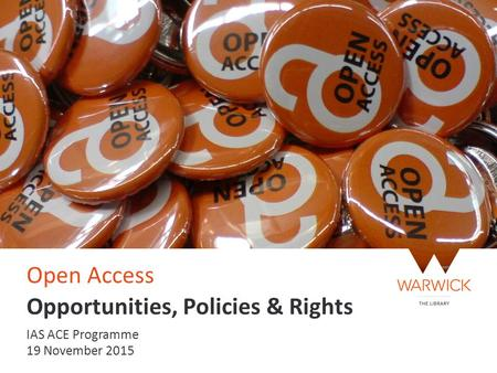 Open Access Opportunities, Policies & Rights IAS ACE Programme 19 November 2015.