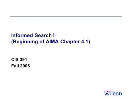 Informed Search I (Beginning of AIMA Chapter 4.1) CIS 391 Fall 2008.