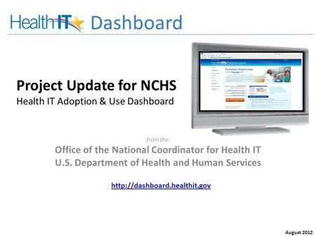 Project Update for NCHS Health IT Adoption & Use Dashboard from the: Office of the National Coordinator for Health IT U.S. Department of Health and Human.