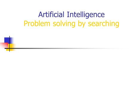 Artificial Intelligence Problem solving by searching.