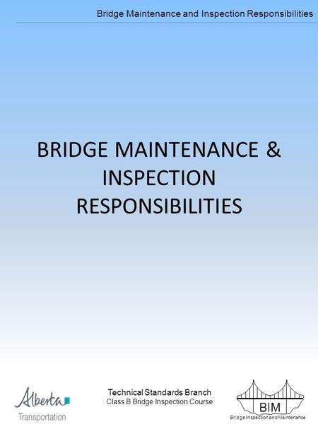 BIM Bridge Inspection and Maintenance Technical Standards Branch Class B Bridge Inspection Course Bridge Maintenance and Inspection Responsibilities Technical.
