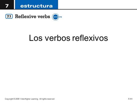 Los verbos reflexivos Copyright © 2008 Vista Higher Learning. All rights reserved.7.1-1.