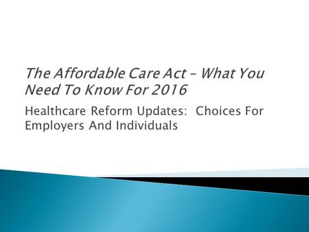 Healthcare Reform Updates: Choices For Employers And Individuals.