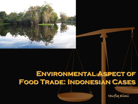 Environmental Aspect of Food Trade: Indonesian Cases taufiq alimi.