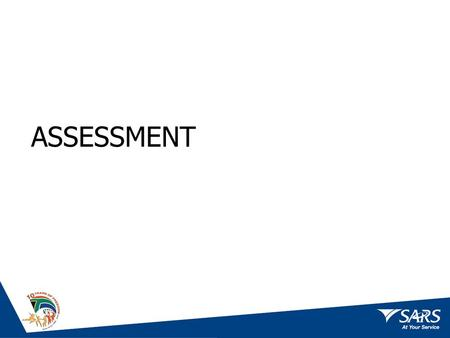 ASSESSMENT. Assessment Improved and streamlined processes Improved turnaround times No backlogs in the assessment of returns Reducing outstanding returns.