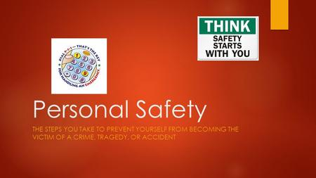 Personal Safety The steps you take to prevent yourself from becoming the victim of a crime, tragedy, or accident.