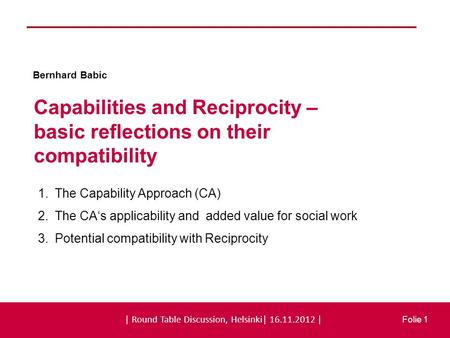 | 8. Bundeskongress Soziale Arbeit 2012 | 14.09.2012 | Folie 1 Capabilities and Reciprocity – basic reflections on their compatibility Folie 1 Bernhard.