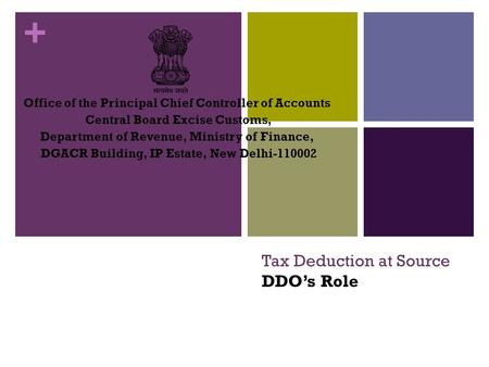 + Tax Deduction at Source DDO's Role Office of the Principal Chief Controller of Accounts Central Board Excise Customs, Department of Revenue, Ministry.