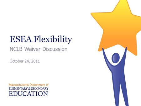 ESEA Flexibility NCLB Waiver Discussion October 24, 2011.