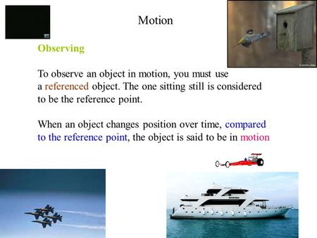 Motion Observing To observe an object in motion, you must use a referenced object. The one sitting still is considered to be the reference point. When.