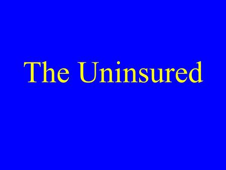 The Uninsured. Medicaid: Poor Access, But Better Than Nothing.