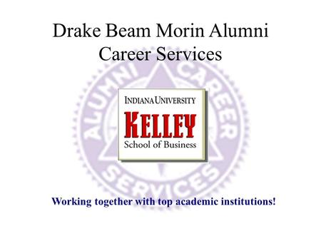 Working together with top academic institutions! Drake Beam Morin Alumni Career Services.