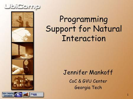 1 Jennifer Mankoff CoC & GVU Center Georgia Tech Programming Support for Natural Interaction.