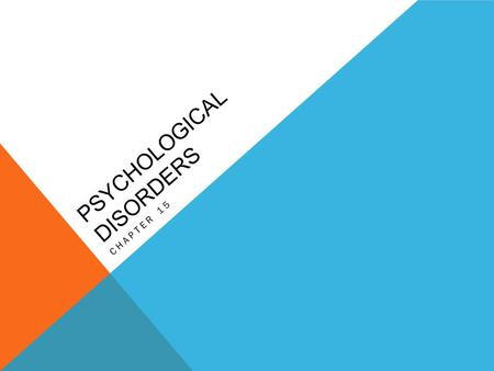 PSYCHOLOGICAL DISORDERS CHAPTER 15. ABNORMAL BEHAVIOR  Historical aspects of mental disorders  The medical model  What is abnormal behavior?  3 criteria.