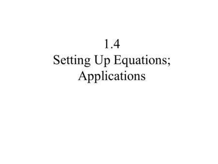 1.4 Setting Up Equations; Applications. Verbal Description Language of Math Mathematical Problem Solution Real Problem.