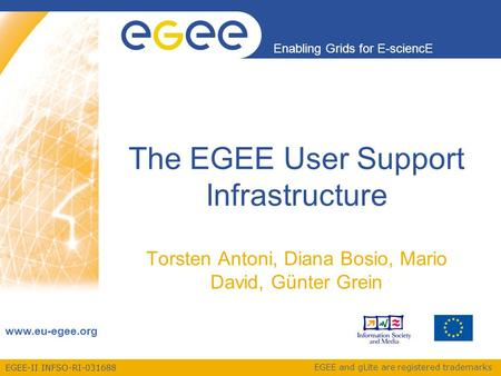 EGEE-II INFSO-RI-031688 Enabling Grids for E-sciencE www.eu-egee.org EGEE and gLite are registered trademarks The EGEE User Support Infrastructure Torsten.
