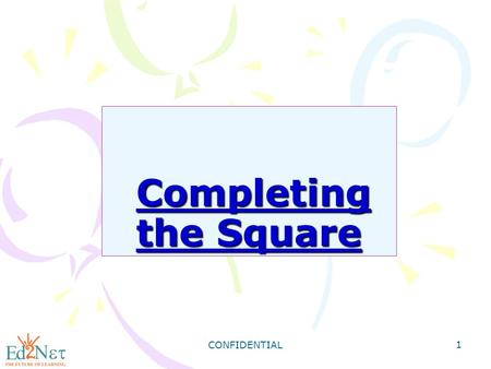 CONFIDENTIAL 1 Completing the Square Completing the Square.