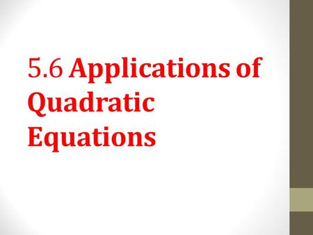 5.6 Applications of Quadratic Equations. Applications of Quadratic Equations. We can now use factoring to solve quadratic equations that arise in application.
