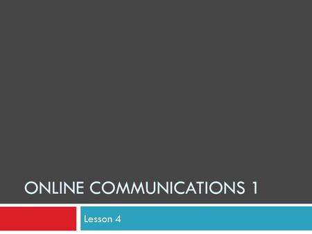 ONLINE COMMUNICATIONS 1 Lesson 4. Contemporary social media  People with common interests tend to gather together to exchange views and put forward ideas.