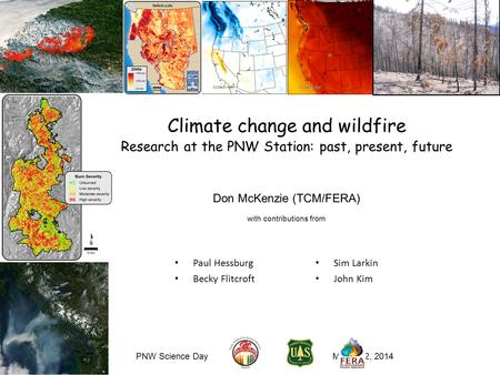 Climate change and wildfire Research at the PNW Station: past, present, future Don McKenzie (TCM/FERA) with contributions from PNW Science Day March 12,