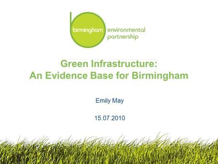 Emily May 15.07.2010 Green Infrastructure: An Evidence Base for Birmingham.