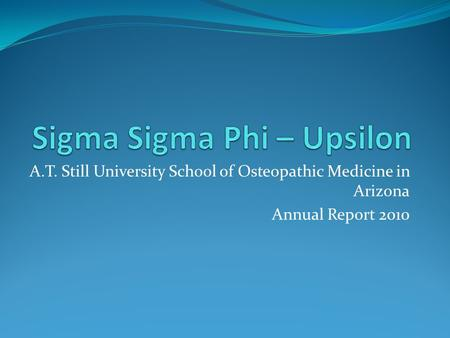 A.T. Still University School of Osteopathic Medicine in Arizona Annual Report 2010.