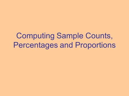 Computing Sample Counts, Percentages and Proportions.