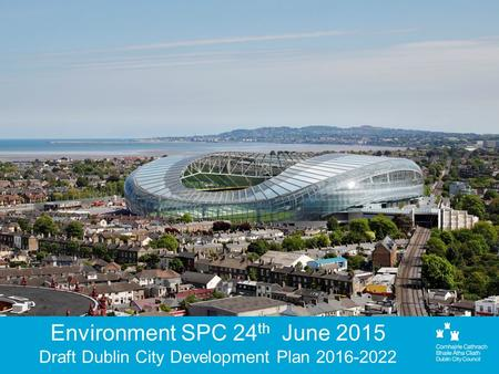 Environment SPC 24 th June 2015 Draft Dublin City Development Plan 2016-2022.