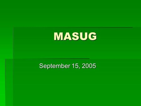 MASUG September 15, 2005. Agenda  Guest Introductions  John Boling – SAS inSchool  Tim Garton – Health Forecasts  Announcements  Tips & Tricks 
