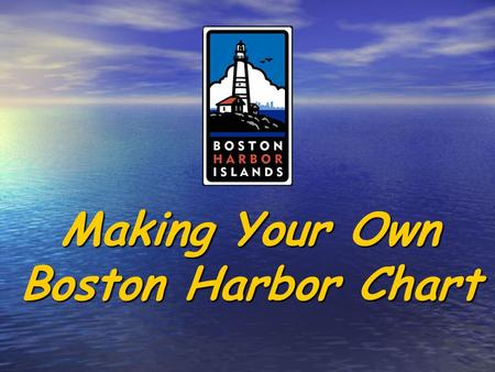 Making Your Own Boston Harbor Chart. Chart making is part of Navigation. Navigation is the art and science of finding your way on the water.