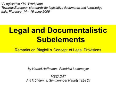 Legal and Documentalistic Subelements Remarks on Biagioli`s Concept of Legal Provisions V Legislative XML Workshop Towards European standards for legislative.