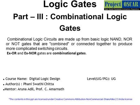 Logic Gates Part – III : Combinational Logic Gates Combinational Logic Circuits are made up from basic logic NAND, NOR or NOT gates that are combined