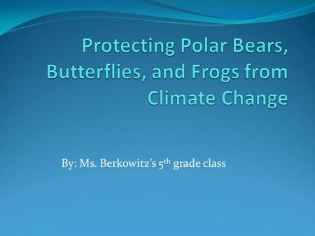 By: Ms. Berkowitz's 5 th grade class. Polar Bears are becoming extinct for the following reasons: The temperature is changing in the Arctic Circle due.