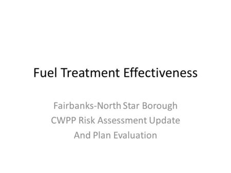 Fuel Treatment Effectiveness Fairbanks-North Star Borough CWPP Risk Assessment Update And Plan Evaluation.
